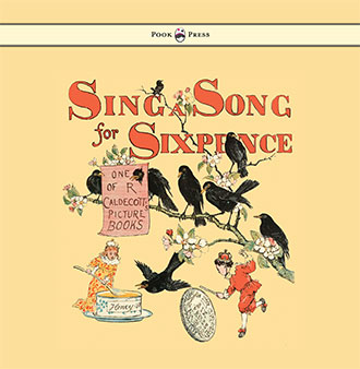 Sing a Song for Sixpence - with Randolph Caldecott illustrations