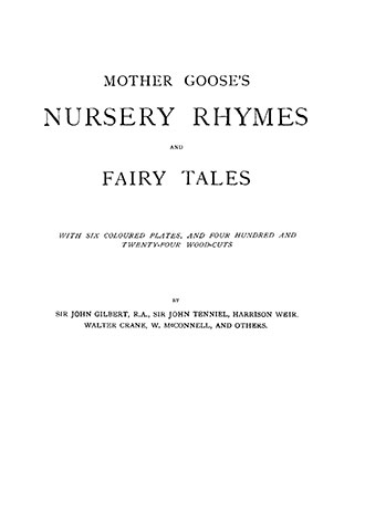 Mother Goose's Nursery Rhymes and fairy Tales - With Six Coloured Plates, and Four Hundred and Twenty-Four Wood-Cuts by John Gilbert, John Tenniel, Harrison Weir, Walter Crane, W. McConnell, and Others