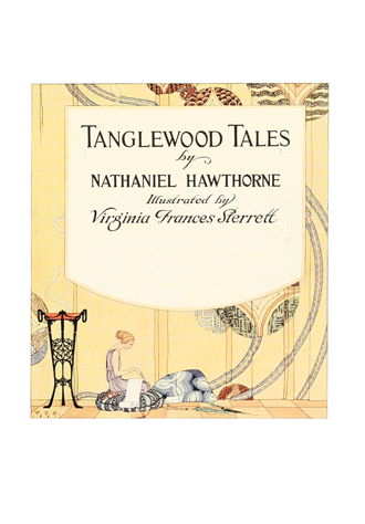 Tanglewood Tales – by Nathaniel Hawthorne illustrated by Virginia Frances Sterrett -TitlePage