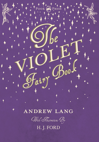 The Violet Fairy Book Andrew Lang and H. J. Ford