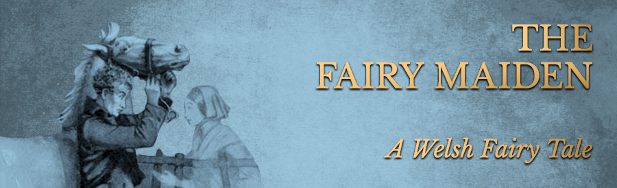 The Fairy Maiden – A Legendary Tale from Wales