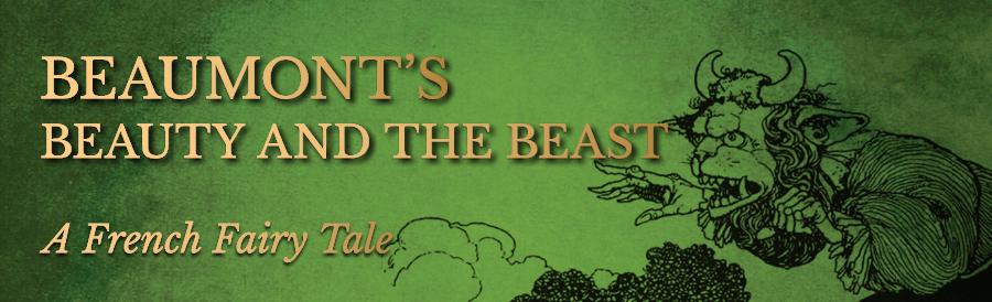 Beaumont's Beauty and the Beast or La Belle et La Bête- A French Fairy Tale