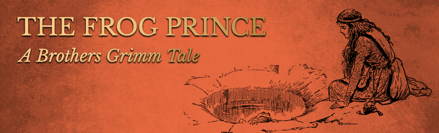 The Frog Prince Story – A Tale by the Brothers Grimm