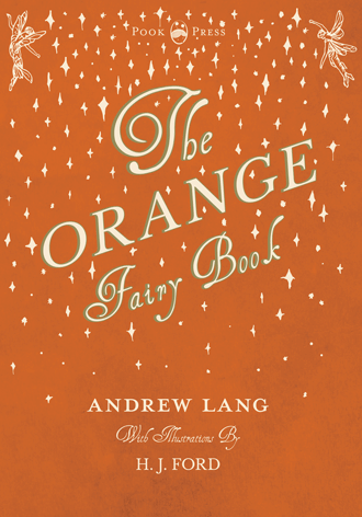 The Orange Fairy Book Andrew Lang with Illustrations by H. J. Ford