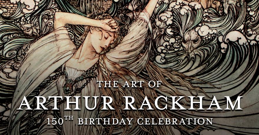 The Art of Arthur Rackham – 150th Birthday Celebration