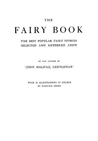 The Fairy Book - The Best Popular Fairy Stories Selected and Rendered Anew - Illustrated by Warwick Goble