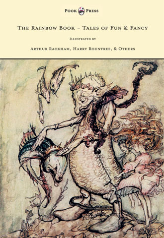 The Rainbow Book - Tales of Fun & Fancy - Illustrated by Arthur Rackham, Hugh Thompson, Bernard Partridge, Lewis Baumer, Harry Rountree, C. Wilhelm