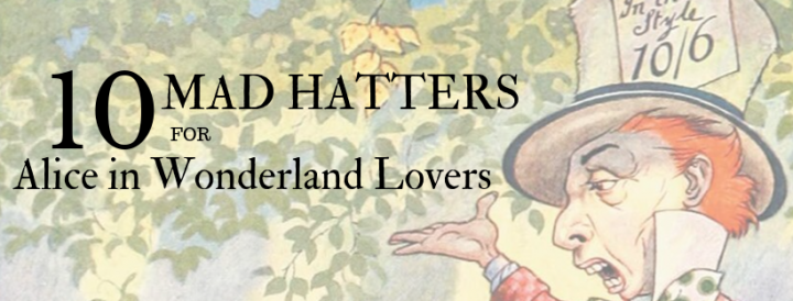 Mad Hatter Day – 10 Mad Hatters for Alice In Wonderland Lovers