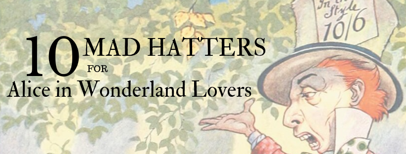 10 Mad Hatters for Alice in Wonderland Lovers