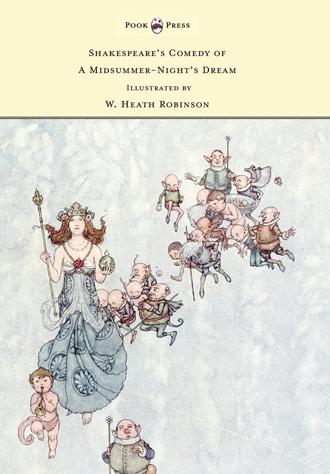 Shakespeare Comedy Midsummer-Nights Dream - Illustrated by W. Heath Robinson