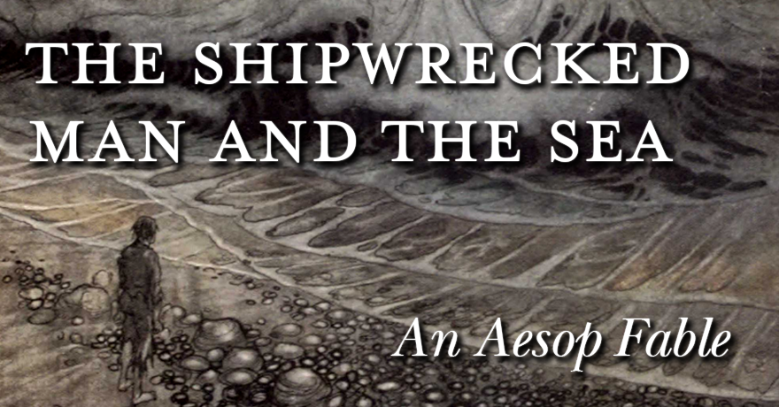 The Shipwrecked Man and the Sea – An Aesop Fable