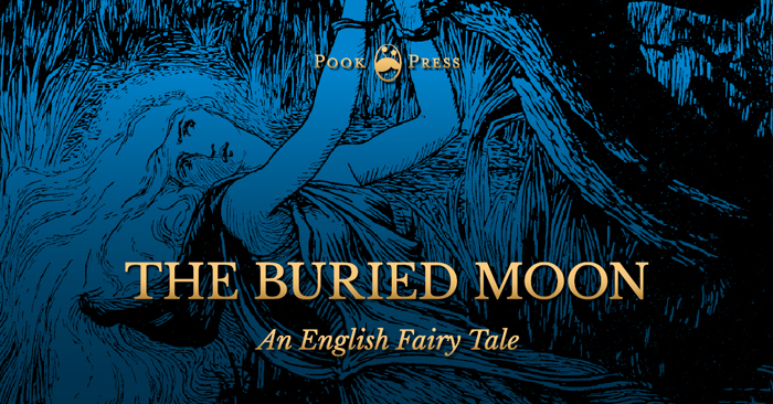 The Buried Moon – An English Fairy Tale