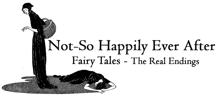 Not-So Happily Ever After Fairy Tales – The Real Endings