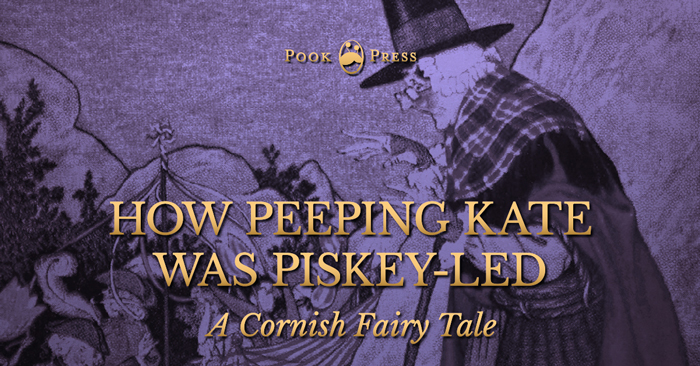 How Peeping Kate was Piskey-Led – A Cornish Fairy Tale