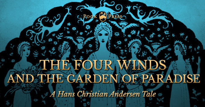 The Four Winds and The Garden of Paradise – A Hans Christian Andersen Tale