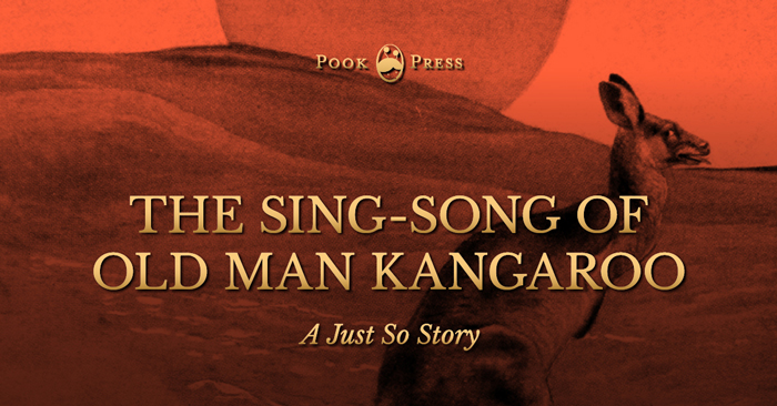 The Sing-Song of Old Man Kangaroo – A Just So Story