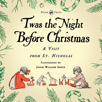 Twas the Night Before Christmas – A Visit from St. Nicholas – Illustrated by Jessie Willcox Smith