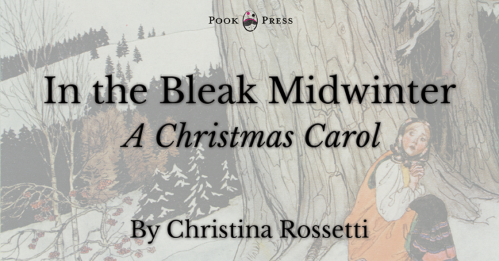 In the Bleak Midwinter – A Christmas Carol by Christina Rossetti