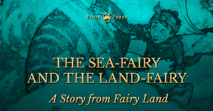 The Sea-Fairy and the Land-Fairy – A Story from Fairyland