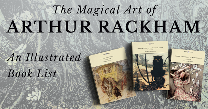 The Magical Art of Arthur Rackham – An Illustrated Book List